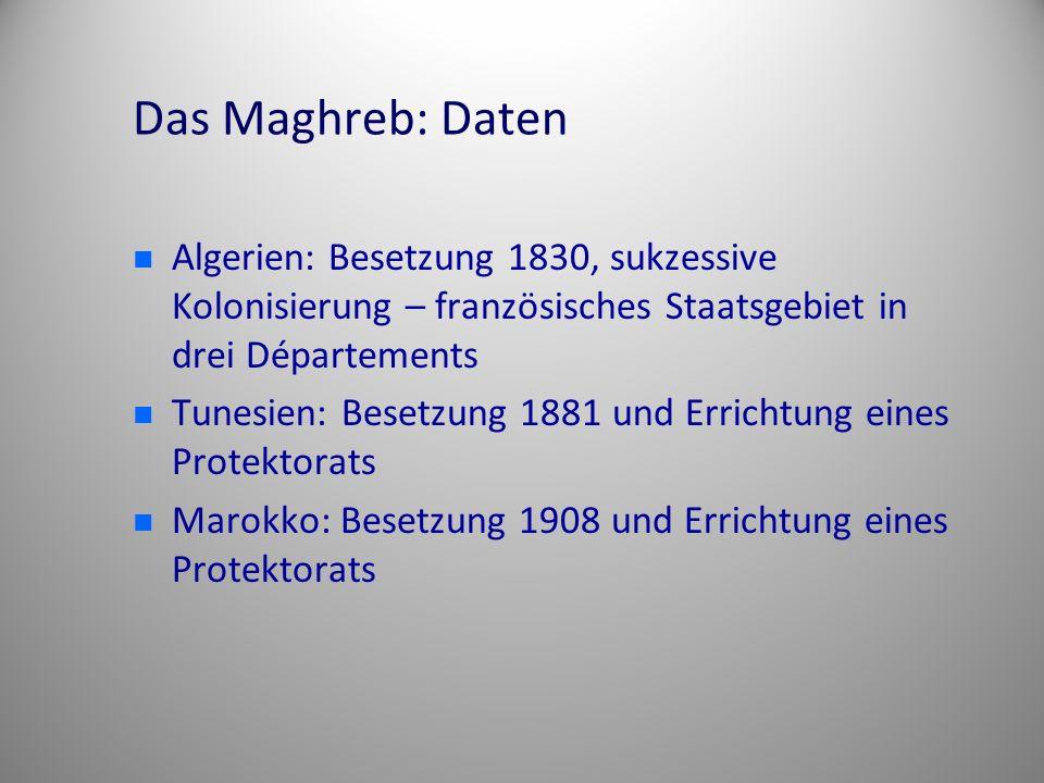 Das Maghreb: Daten Algerien: Besetzung 1830, sukzessive Kolonisierung – französisches Staatsgebiet in drei Départements.