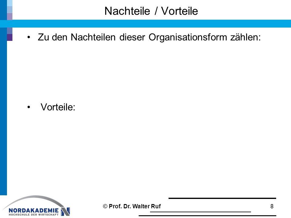 Nachteile / Vorteile Zu den Nachteilen dieser Organisationsform zählen: Vorteile: © Prof.