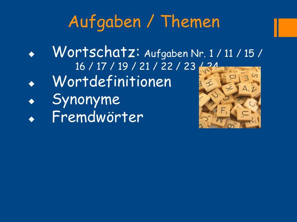 Aufgaben / Themen Wortschatz: Aufgaben Nr. 1 / 11 / 15 / 16 / 17 / 19 / 21 / 22 / 23 / 24. Wortdefinitionen.