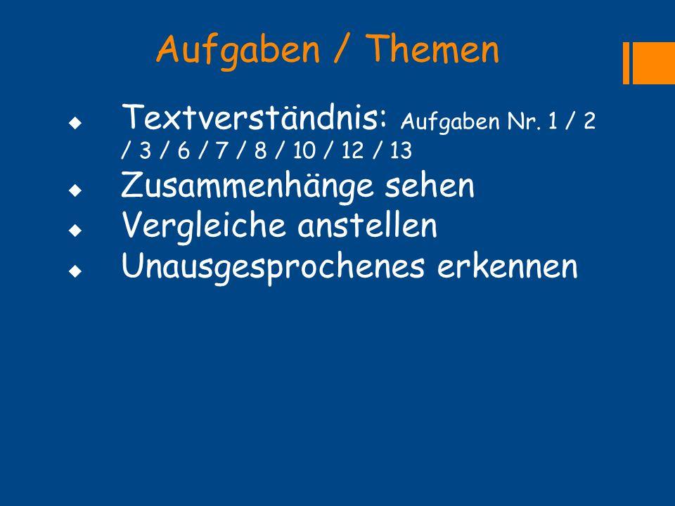 Aufgaben / Themen Textverständnis: Aufgaben Nr. 1 / 2 / 3 / 6 / 7 / 8 / 10 / 12 / 13. Zusammenhänge sehen.
