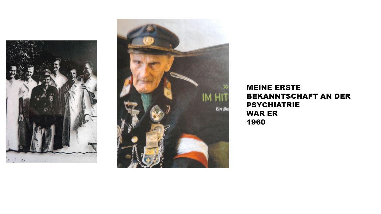 MEINE ERSTE BEKANNTSCHAFT AN DER PSYCHIATRIE WAR ER 1960
