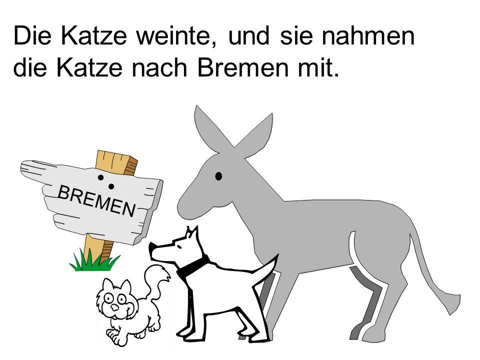 Die Katze weinte, und sie nahmen die Katze nach Bremen mit.