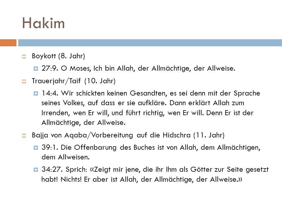 Hakim Boykott (8. Jahr) 27:9. O Moses, Ich bin Allah, der Allmächtige, der Allweise. Trauerjahr/Taif (10. Jahr)