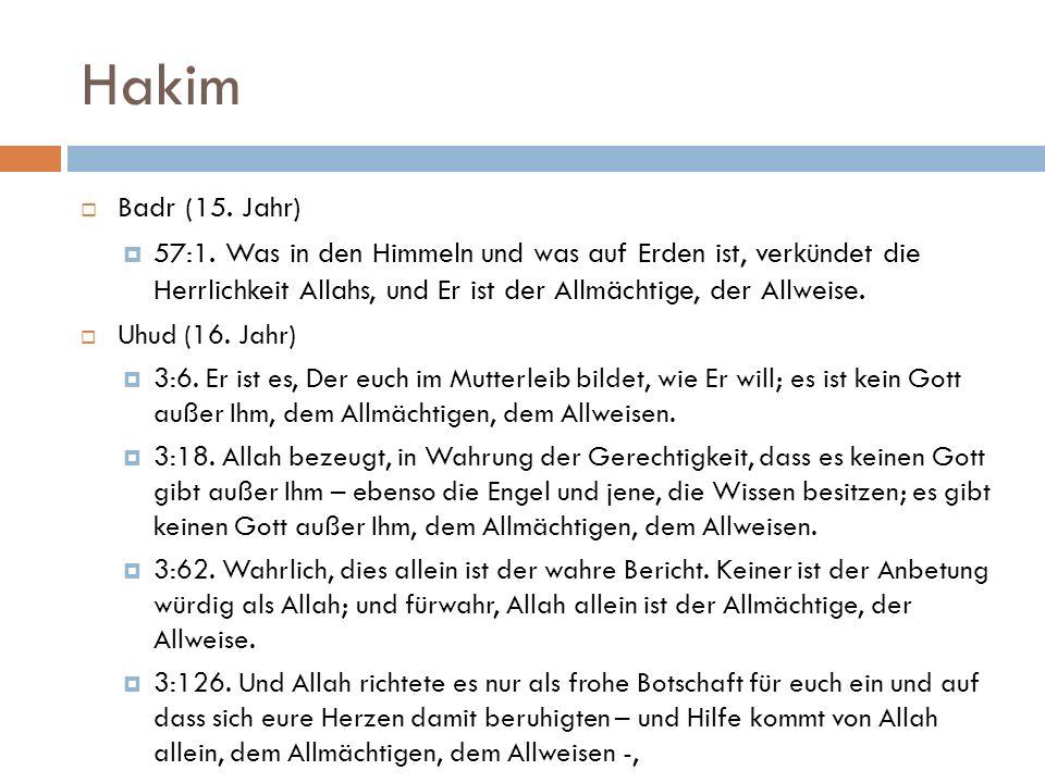 Hakim Badr (15. Jahr) 57:1. Was in den Himmeln und was auf Erden ist, verkündet die Herrlichkeit Allahs, und Er ist der Allmächtige, der Allweise.