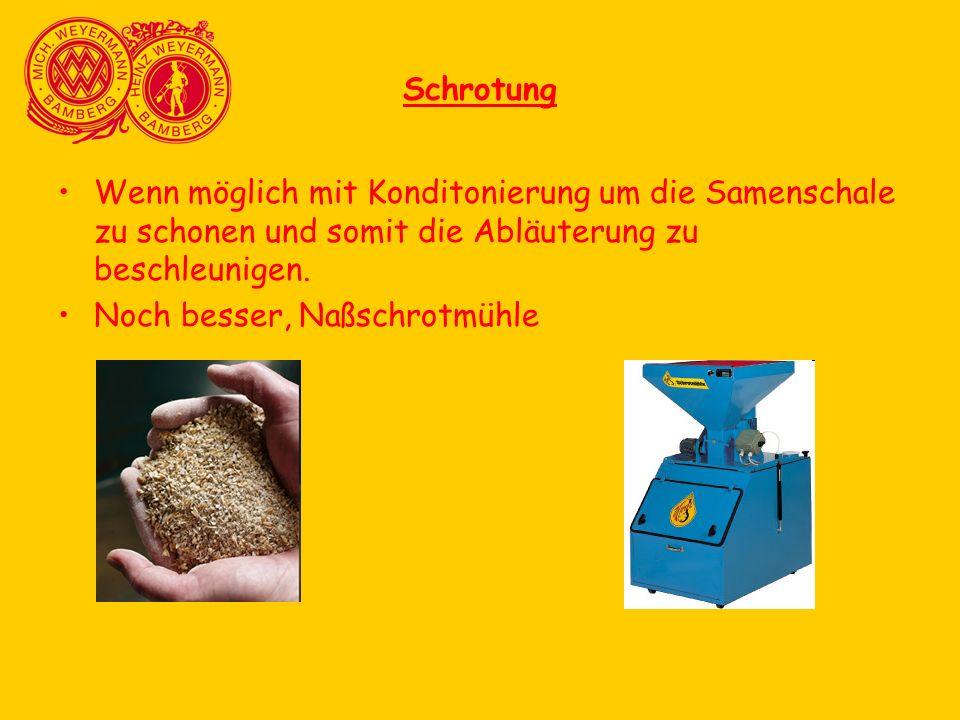 Schrotung Wenn möglich mit Konditonierung um die Samenschale zu schonen und somit die Abläuterung zu beschleunigen.