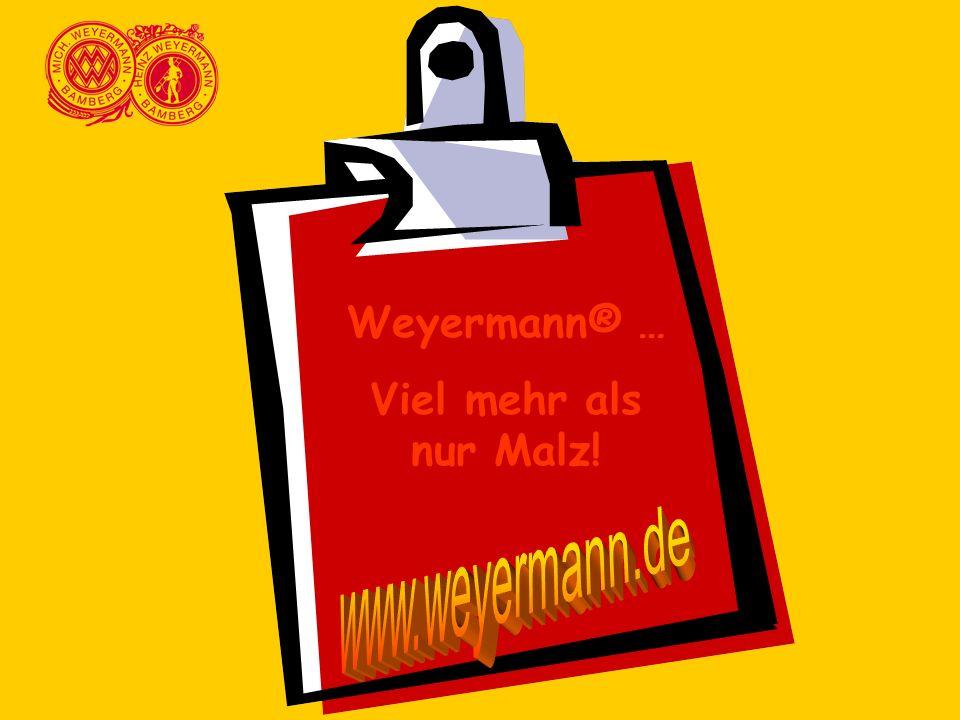 Weyermann® … Viel mehr als nur Malz! www.weyermann.de