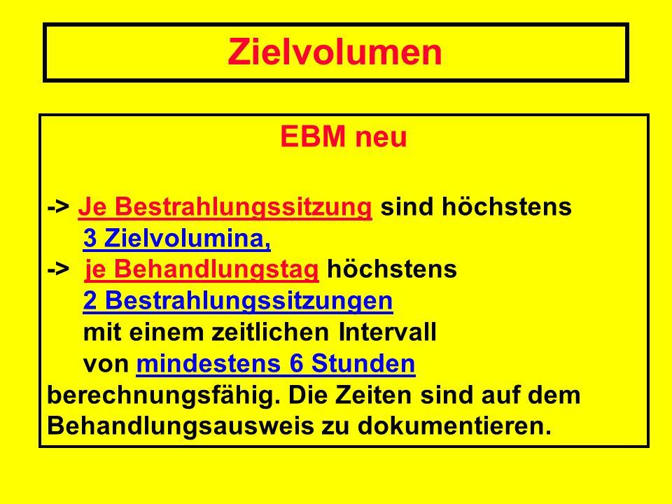 Zielvolumen EBM neu. -> Je Bestrahlungssitzung sind höchstens 3 Zielvolumina,