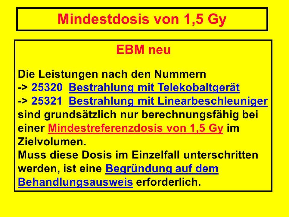 Mindestdosis von 1,5 Gy EBM neu Die Leistungen nach den Nummern