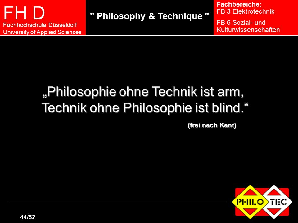 """Philosophie ohne Technik ist arm,"