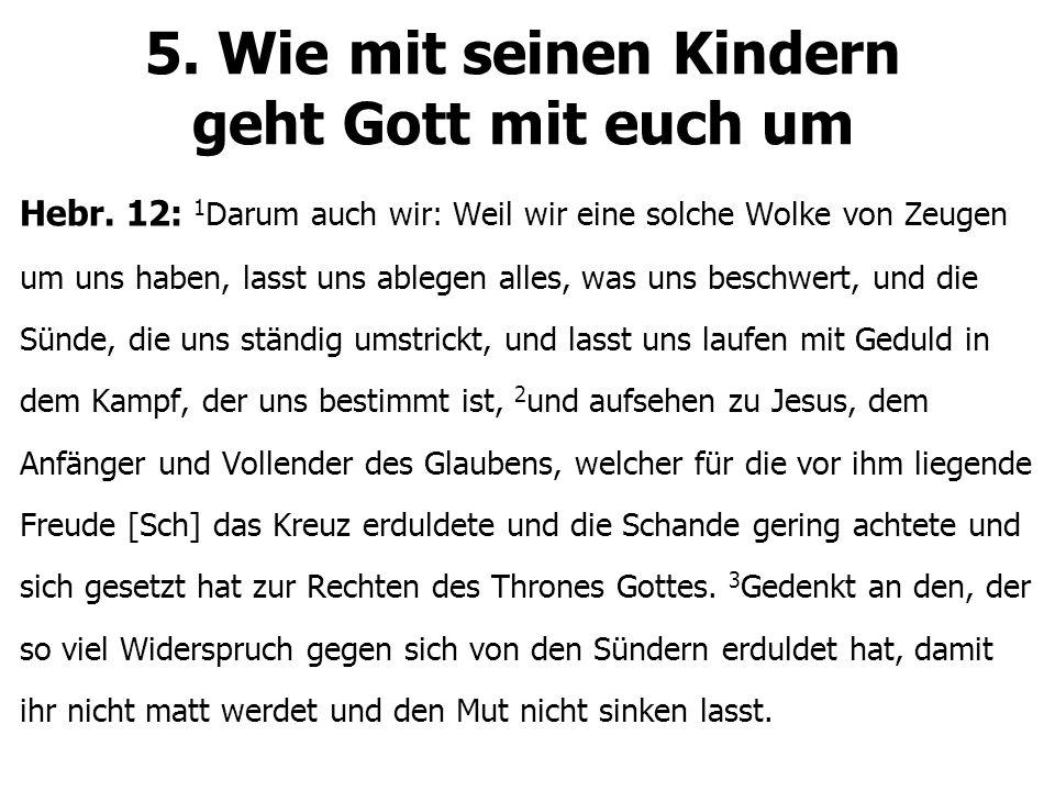 5. Wie mit seinen Kindern geht Gott mit euch um