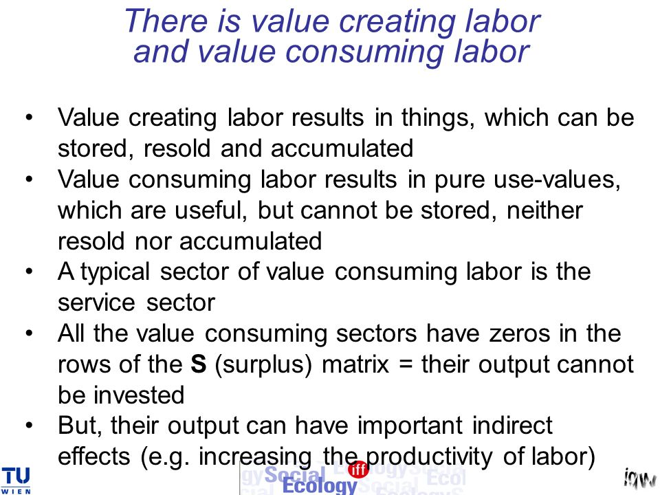 There is value creating labor and value consuming labor