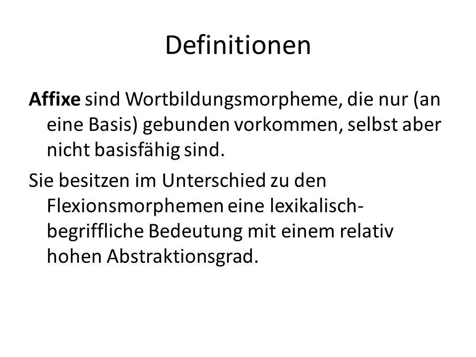 Definitionen Affixe sind Wortbildungsmorpheme, die nur (an eine Basis) gebunden vorkommen, selbst aber nicht basisfähig sind.
