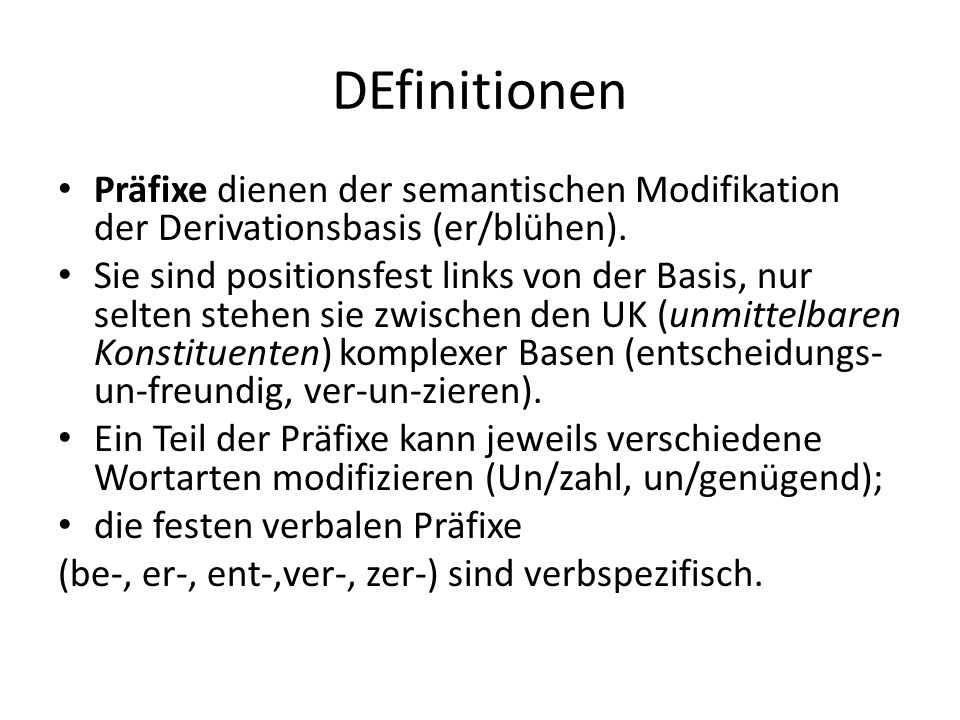 DEfinitionen Präfixe dienen der semantischen Modifikation der Derivationsbasis (er/blühen).