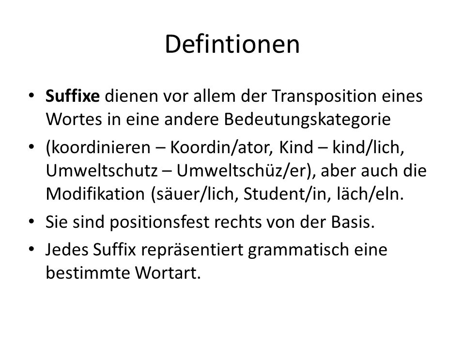 Defintionen Suffixe dienen vor allem der Transposition eines Wortes in eine andere Bedeutungskategorie.