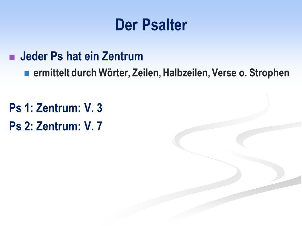 Der Psalter Jeder Ps hat ein Zentrum Ps 1: Zentrum: V. 3