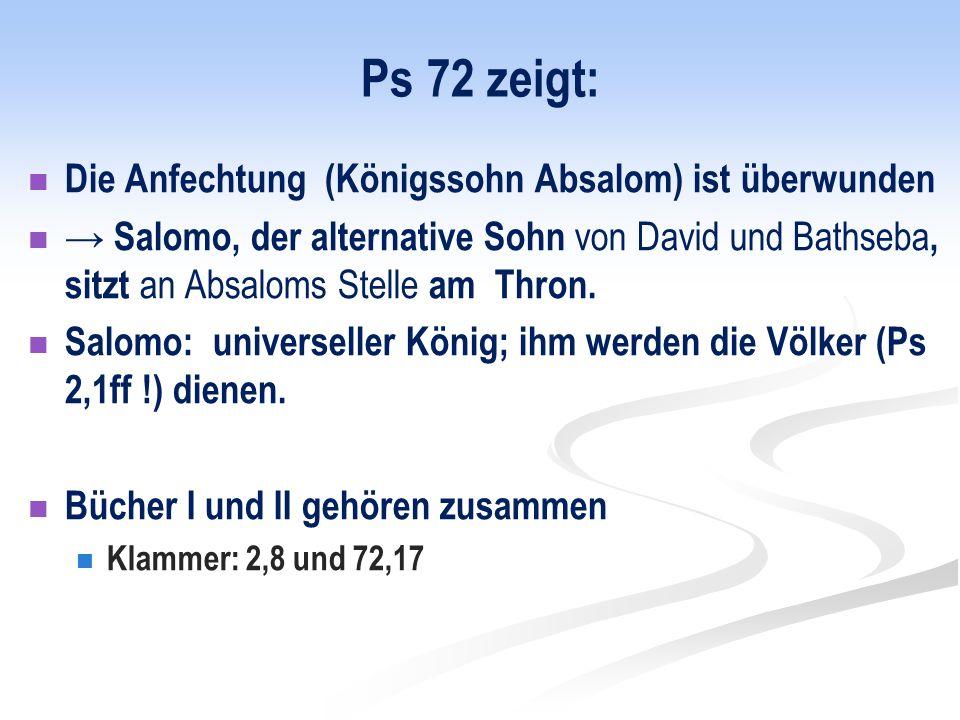 Ps 72 zeigt: Die Anfechtung (Königssohn Absalom) ist überwunden