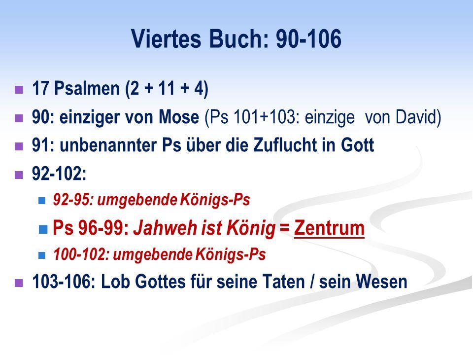 Viertes Buch: 90-106 Ps 96-99: Jahweh ist König = Zentrum
