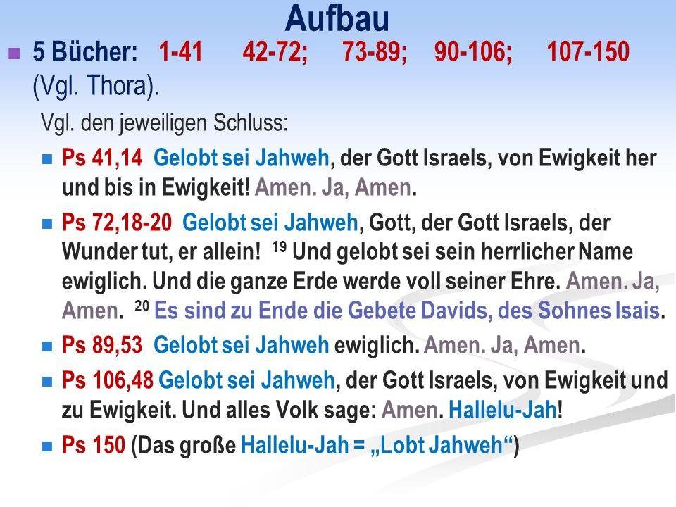 Aufbau 5 Bücher: 1-41 42-72; 73-89; 90-106; 107-150 (Vgl. Thora).