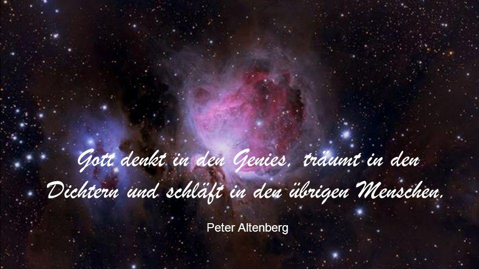 Gott denkt in den Genies, träumt in den Dichtern und schläft in den übrigen Menschen.