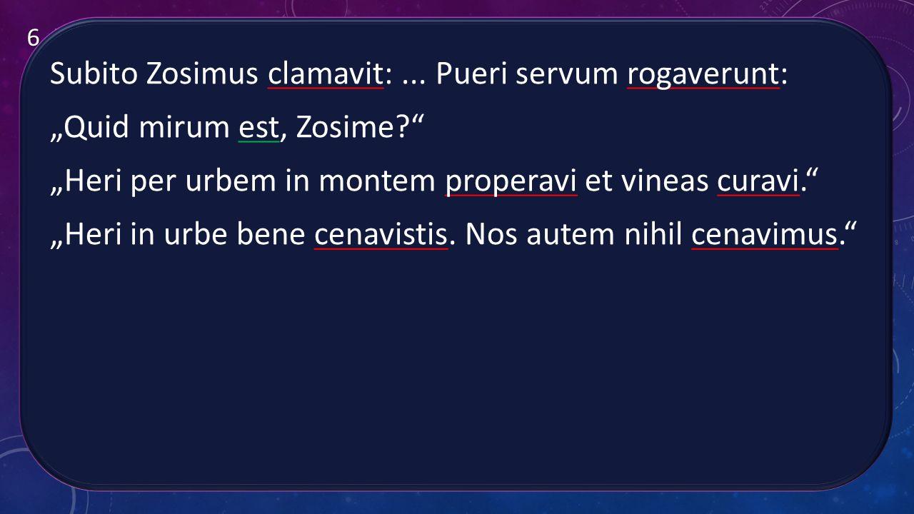 Subito Zosimus clamavit: