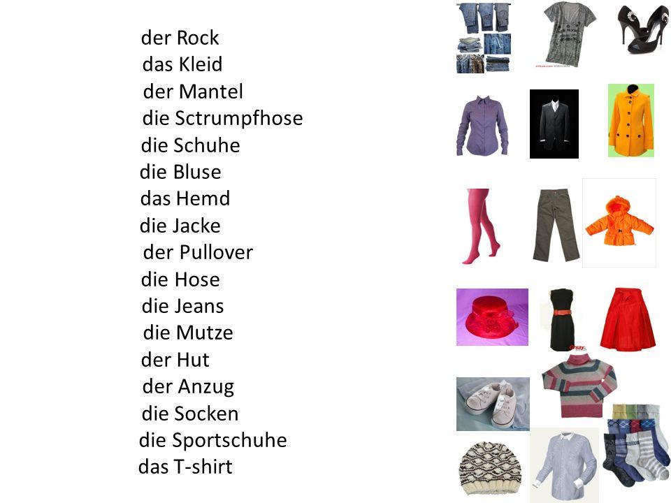 der Rock das Kleid der Mantel die Sctrumpfhose die Schuhe die Bluse das Hemd die Jacke der Pullover die Hose die Jeans die Mutze der Hut der Anzug die Socken die Sportschuhe das T-shirt