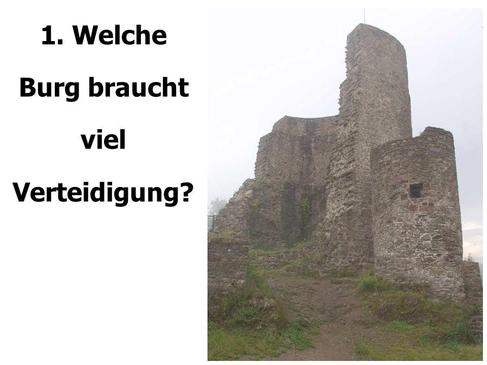 1. Welche Burg braucht viel Verteidigung