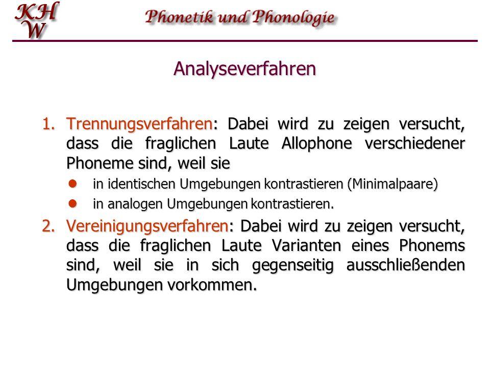 Analyseverfahren Trennungsverfahren: Dabei wird zu zeigen versucht, dass die fraglichen Laute Allophone verschiedener Phoneme sind, weil sie.