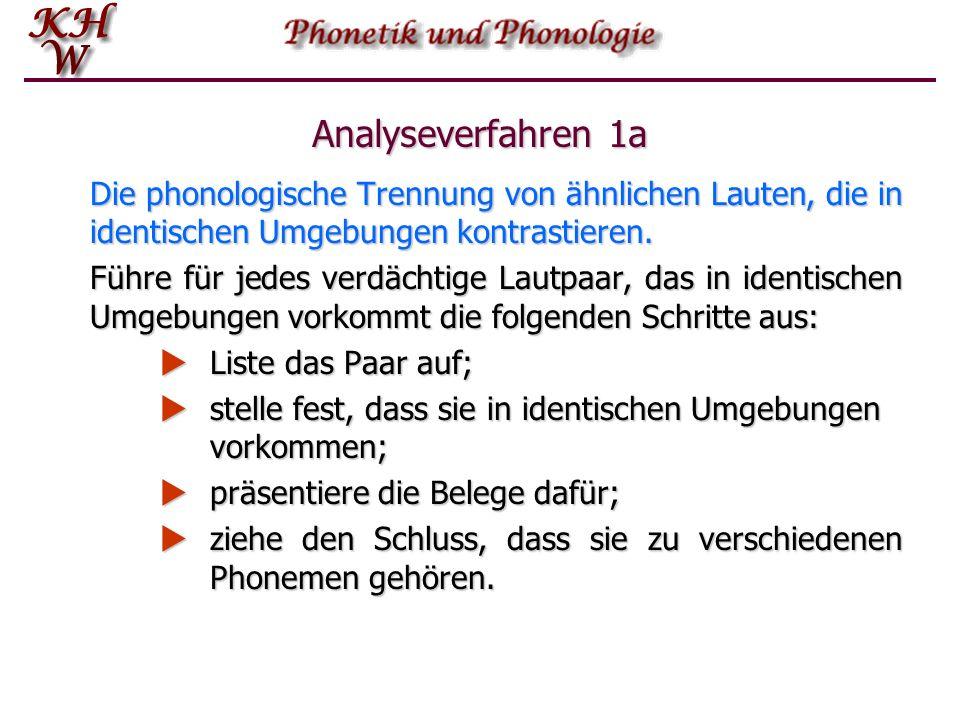 Analyseverfahren 1a Die phonologische Trennung von ähnlichen Lauten, die in identischen Umgebungen kontrastieren.