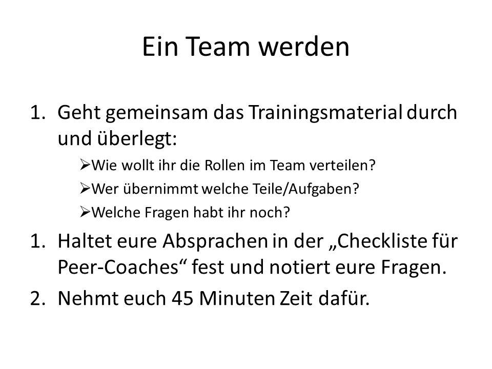 Ein Team werden Geht gemeinsam das Trainingsmaterial durch und überlegt: Wie wollt ihr die Rollen im Team verteilen
