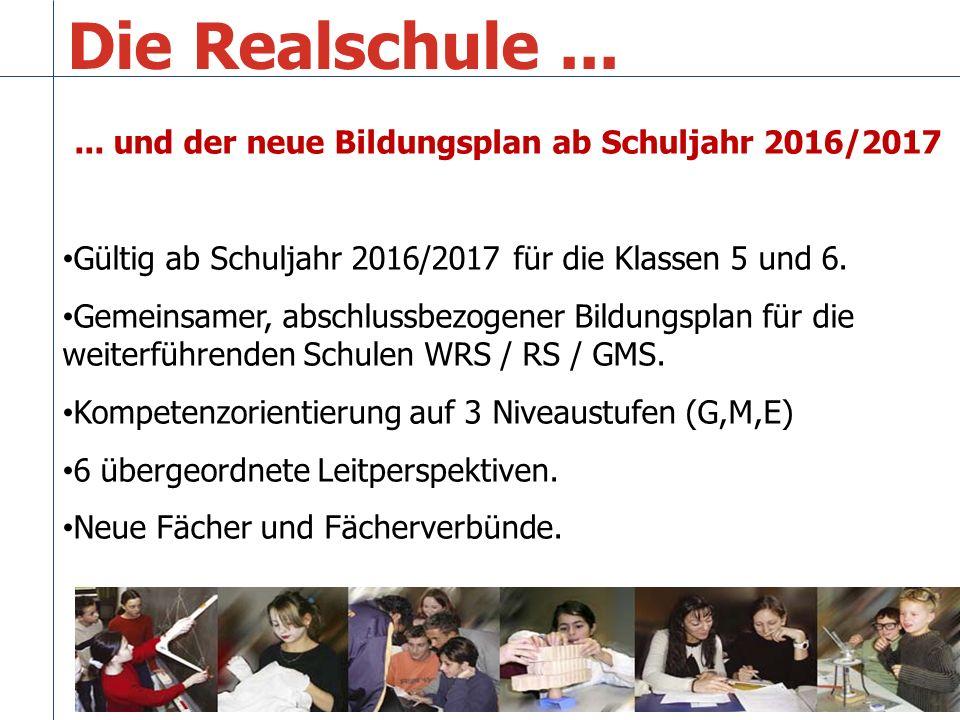 Die Realschule ... ... und der neue Bildungsplan ab Schuljahr 2016/2017. Gültig ab Schuljahr 2016/2017 für die Klassen 5 und 6.