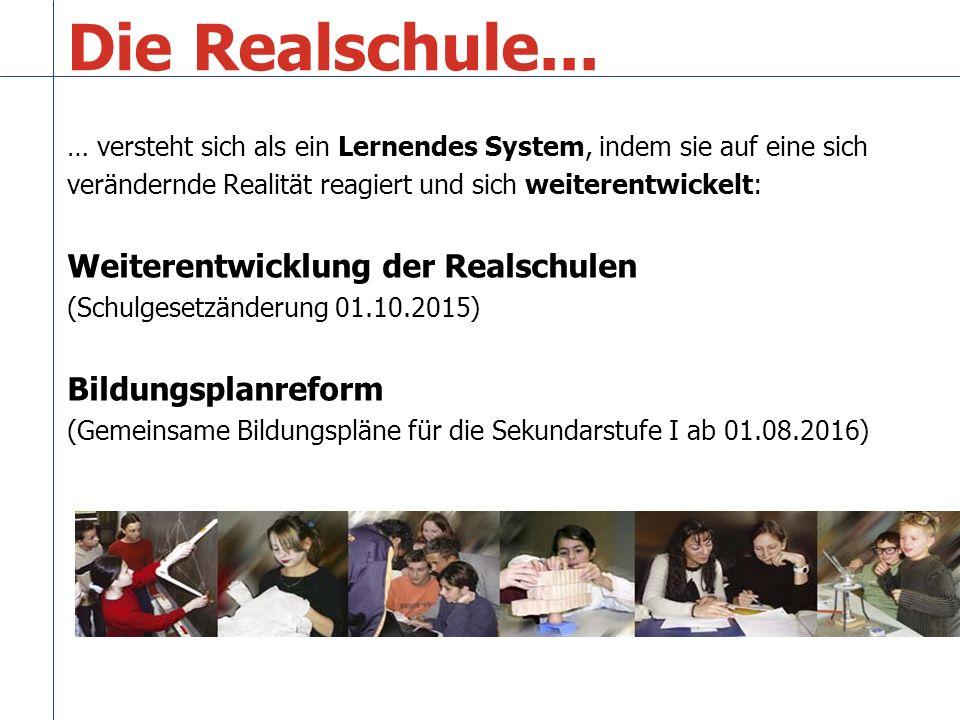 Die Realschule... Weiterentwicklung der Realschulen Bildungsplanreform