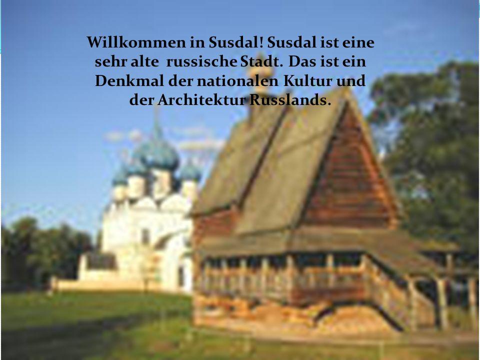 Willkommen in Susdal. Susdal ist eine sehr alte russische Stadt