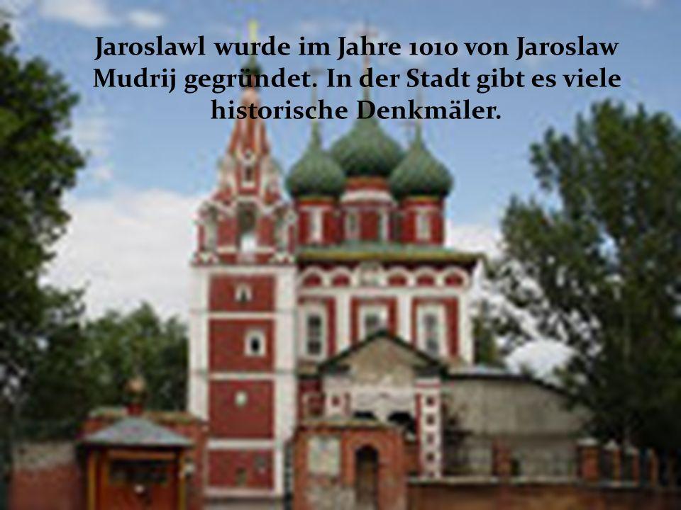 Jaroslawl wurde im Jahre 1010 von Jaroslaw Mudrij gegründet