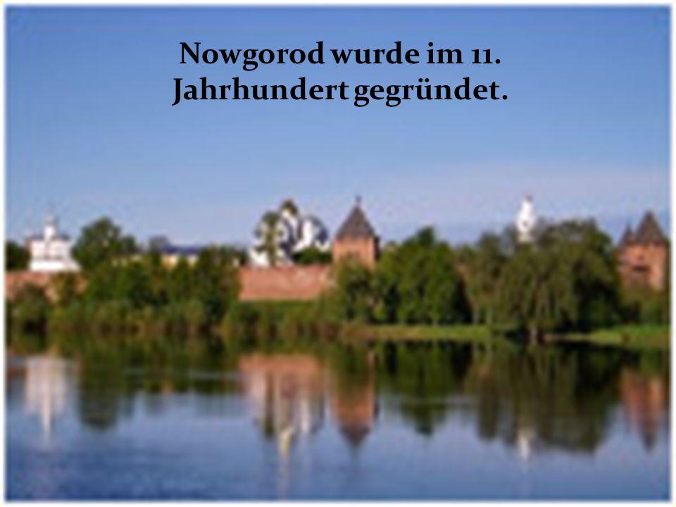 Nowgorod wurde im 11. Jahrhundert gegründet.