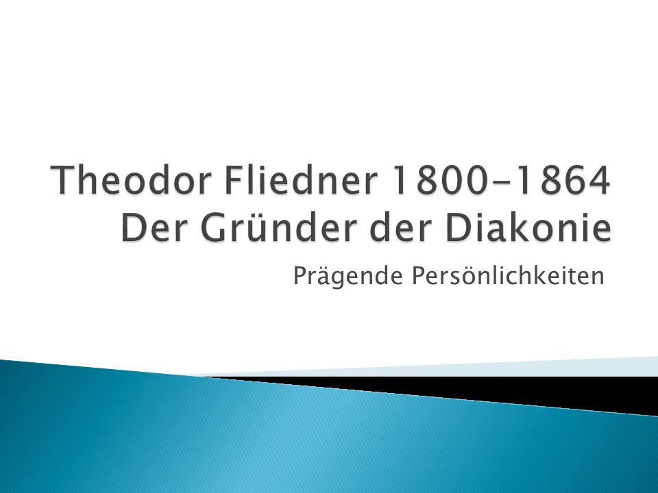 Theodor Fliedner 1800-1864 Der Gründer der Diakonie