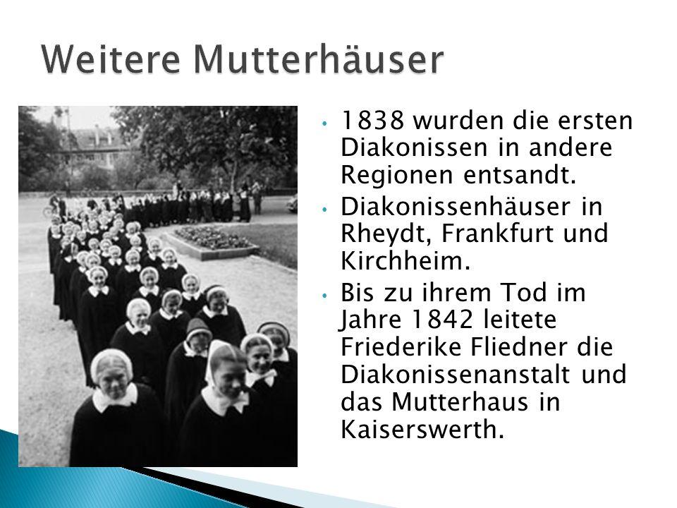 Weitere Mutterhäuser 1838 wurden die ersten Diakonissen in andere Regionen entsandt. Diakonissenhäuser in Rheydt, Frankfurt und Kirchheim.