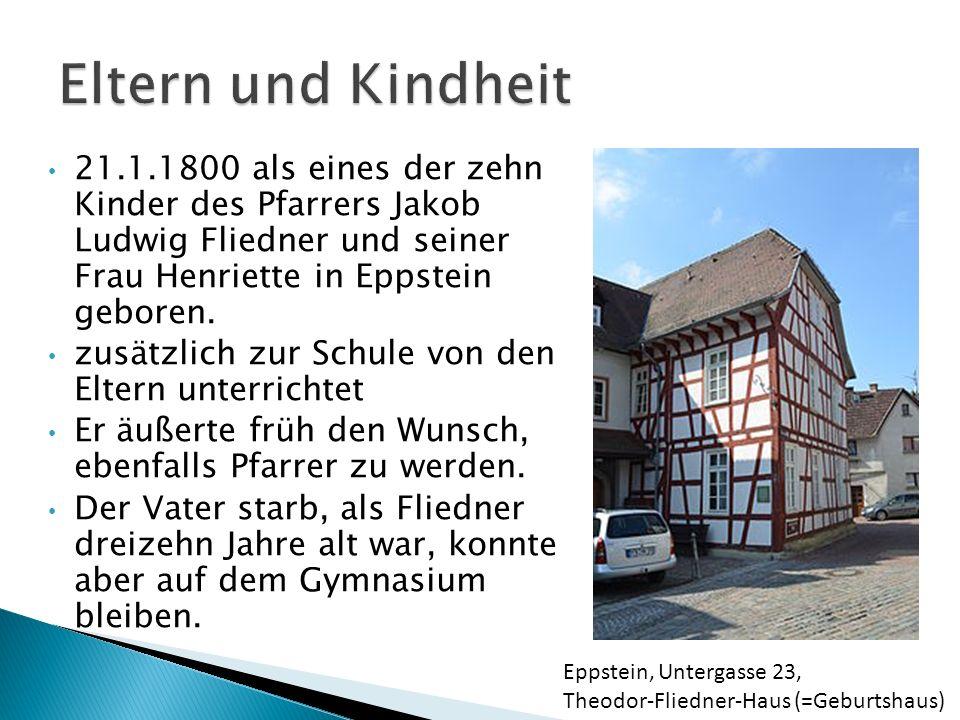 Eltern und Kindheit 21.1.1800 als eines der zehn Kinder des Pfarrers Jakob Ludwig Fliedner und seiner Frau Henriette in Eppstein geboren.