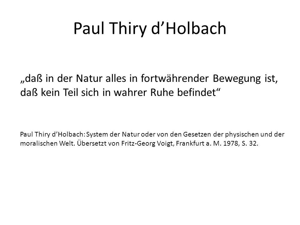 """Paul Thiry d'Holbach """"daß in der Natur alles in fortwährender Bewegung ist, daß kein Teil sich in wahrer Ruhe befindet"""