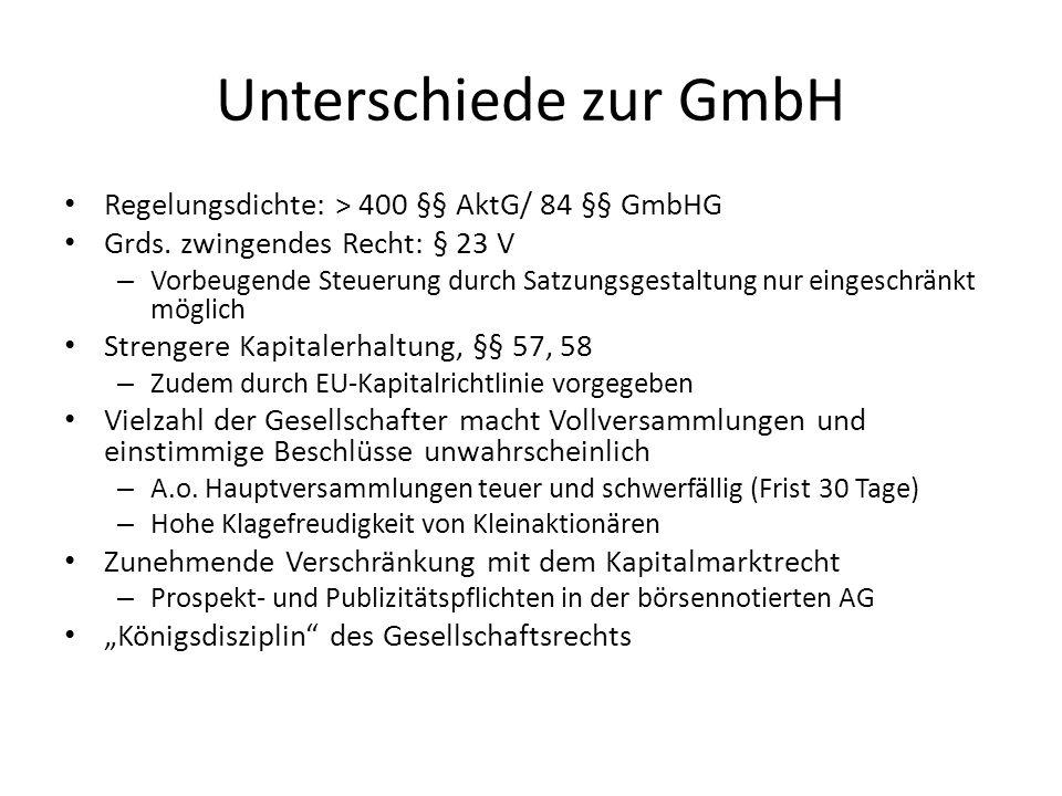 Unterschiede zur GmbH Regelungsdichte: > 400 §§ AktG/ 84 §§ GmbHG