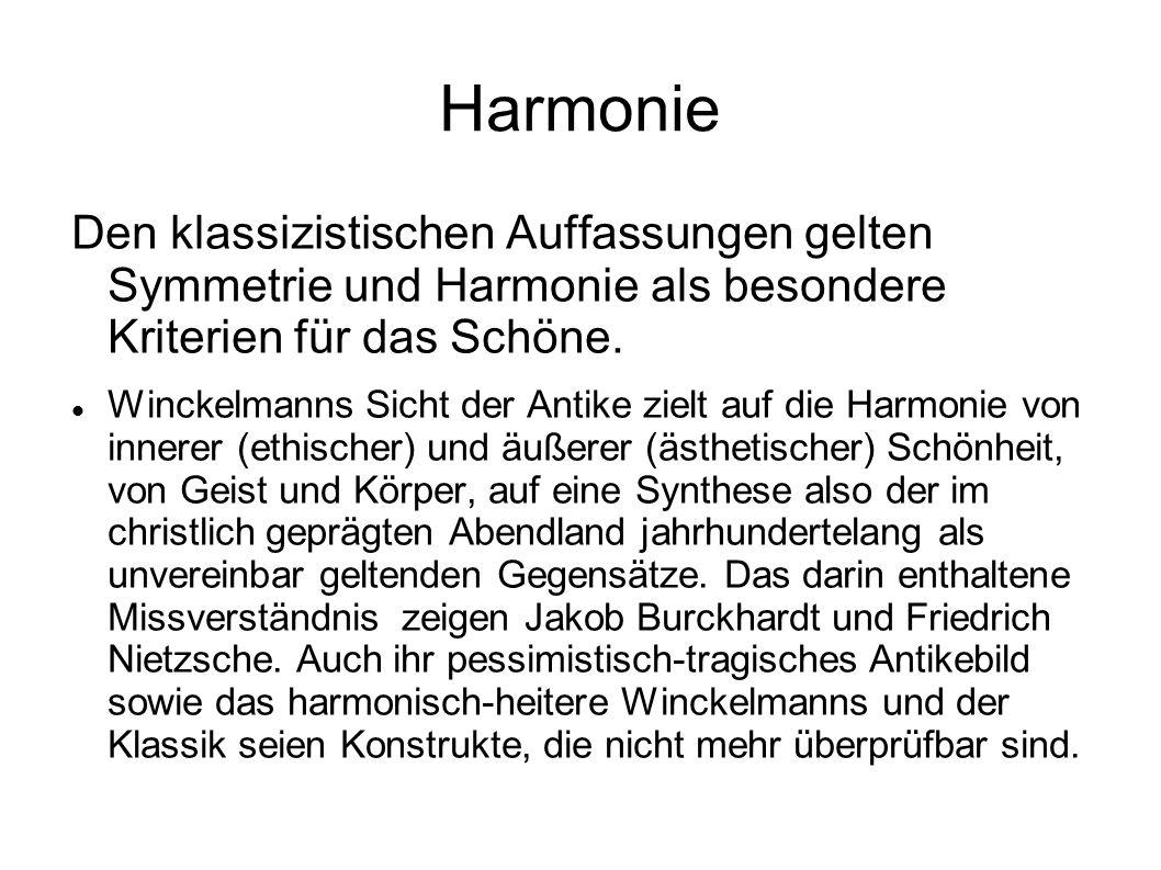 Harmonie Den klassizistischen Auffassungen gelten Symmetrie und Harmonie als besondere Kriterien für das Schöne.