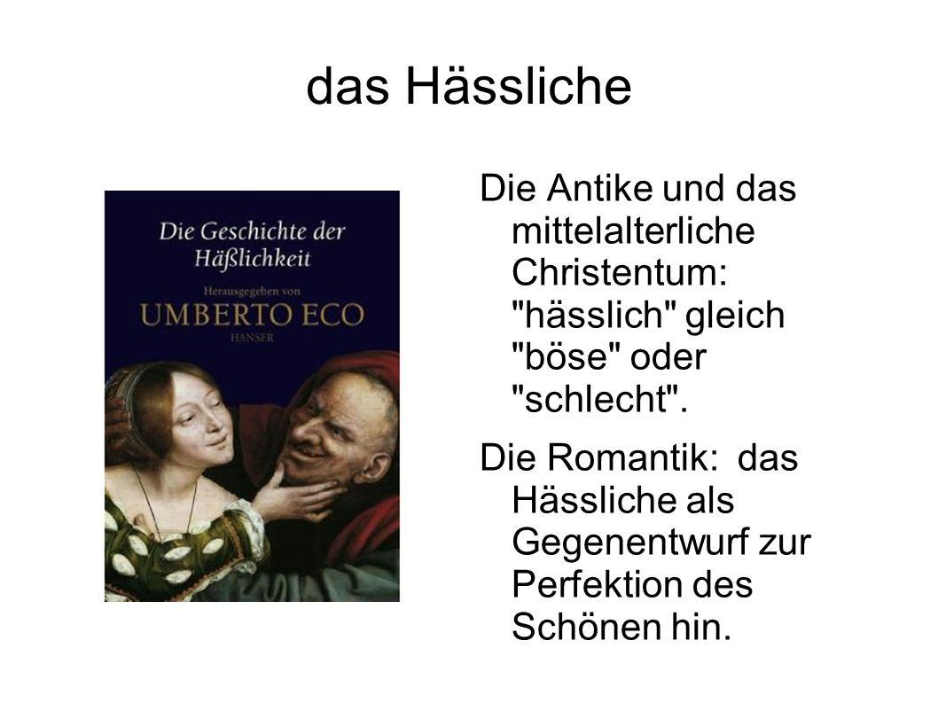 das Hässliche Die Antike und das mittelalterliche Christentum: hässlich gleich böse oder schlecht .
