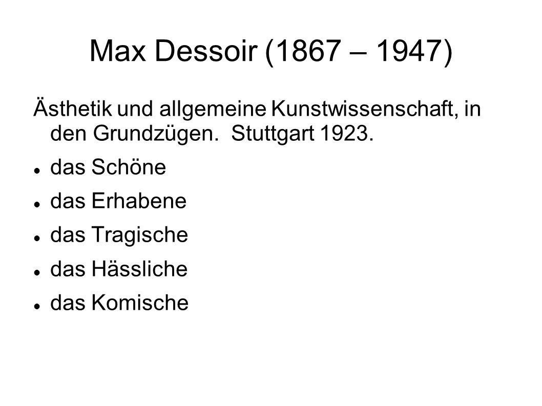 Max Dessoir (1867 – 1947) Ästhetik und allgemeine Kunstwissenschaft, in den Grundzügen. Stuttgart 1923.