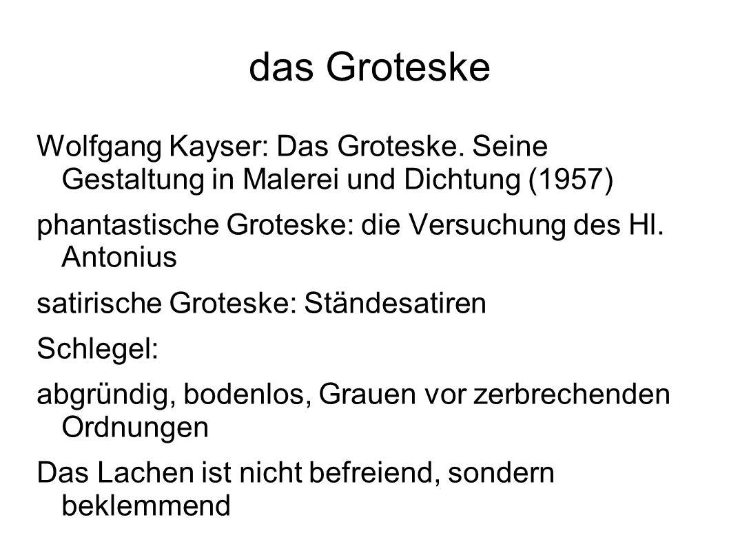 das Groteske Wolfgang Kayser: Das Groteske. Seine Gestaltung in Malerei und Dichtung (1957)