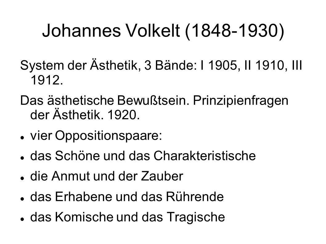 Johannes Volkelt (1848-1930) System der Ästhetik, 3 Bände: I 1905, II 1910, III 1912.