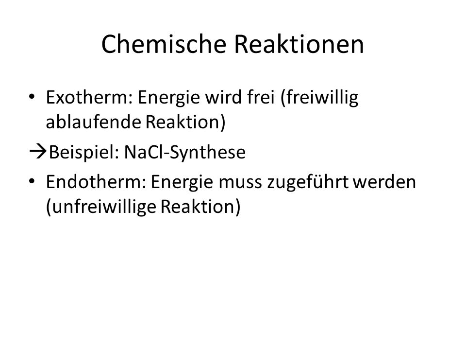 Chemische Reaktionen Exotherm: Energie wird frei (freiwillig ablaufende Reaktion) Beispiel: NaCl-Synthese.