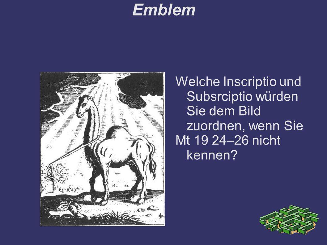 Emblem Welche Inscriptio und Subsrciptio würden Sie dem Bild zuordnen, wenn Sie.