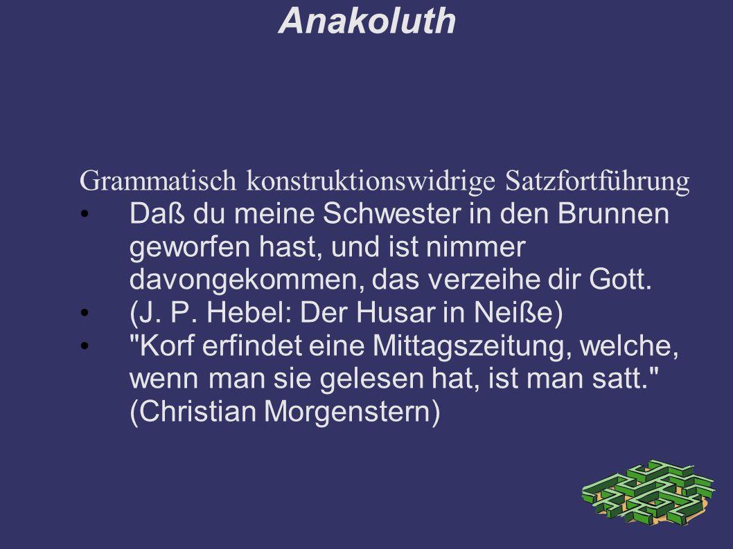 Anakoluth Grammatisch konstruktionswidrige Satzfortführung