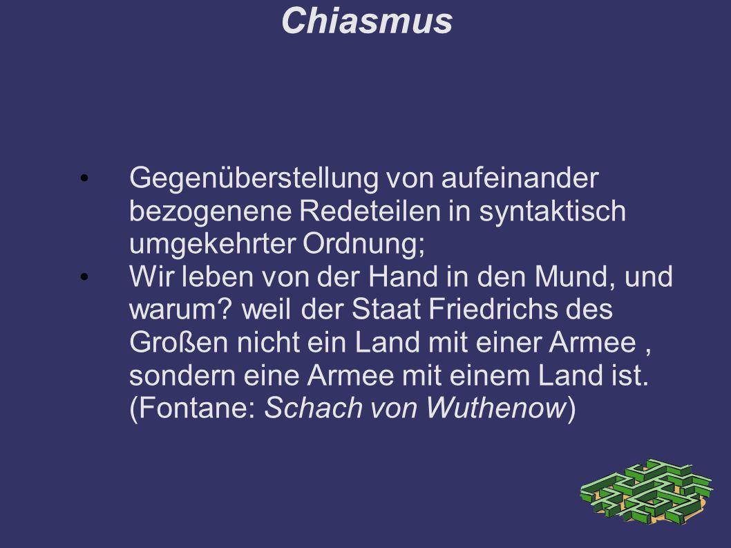 Chiasmus Gegenüberstellung von aufeinander bezogenene Redeteilen in syntaktisch umgekehrter Ordnung;