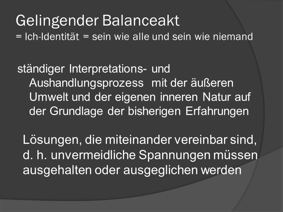 Gelingender Balanceakt = Ich-Identität = sein wie alle und sein wie niemand