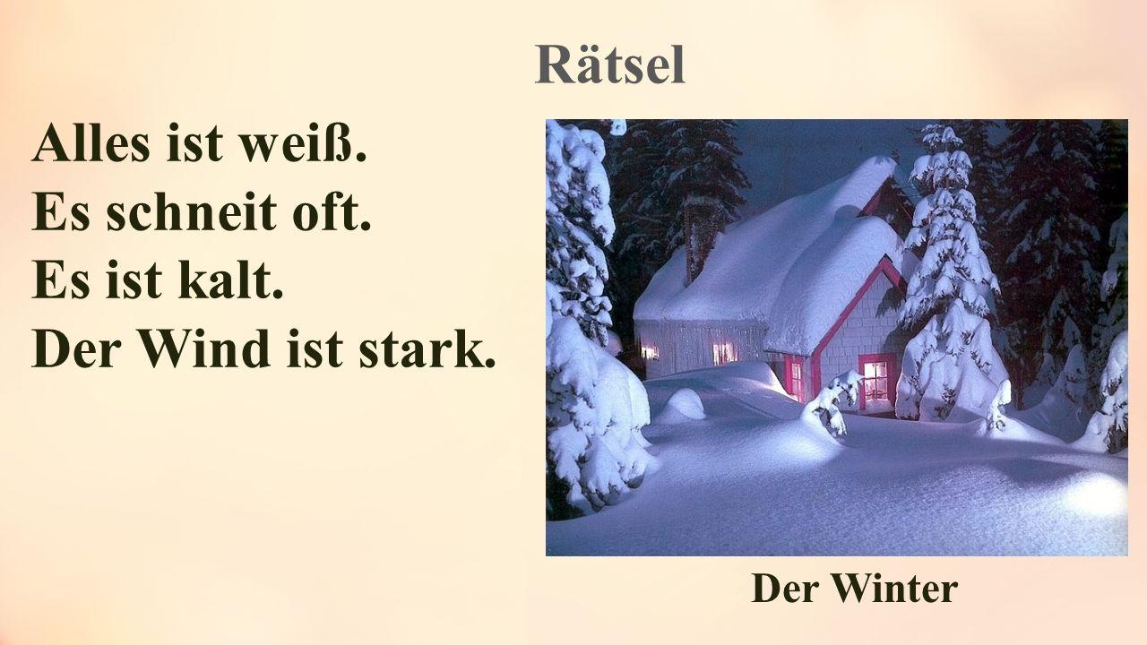 Rätsel Alles ist weiß. Es schneit oft. Es ist kalt.
